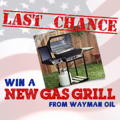It's Your Last Chance to Win a NEW GAS GRILL with Wayman Oil!